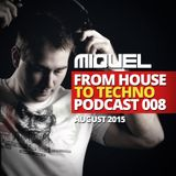 Miquel - From House To Techno Podcast 008 (August 2015)