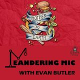 Meandering Mic - Evan Butler (Mother to Earth)