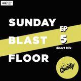 SUNDAY BLAST FLOOR EP 5 (Short Mix)
