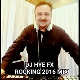 DJ HYE FX Rocking 2016 Mix