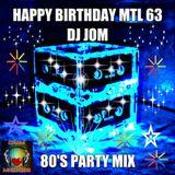 80's Party MIx! - Happy Birthday MTL 63 ♫♫