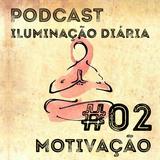 #02 - Motivação   Podcast Iluminação Diária por Jigme Wangchuck