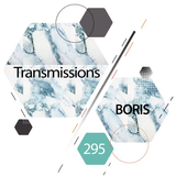 Transmissions 295 (with Boris) 21.08.2019