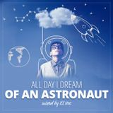 ALL DAY I DREAM OF AN ASTRONAUT