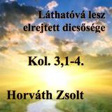 Kol 3,1-4 - Láthatóvá lesz elrejtett dicsősége (Horváth Zsolt)