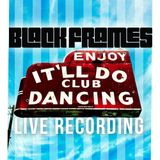 Black Frames - LIVE - It'll Do Premier