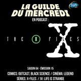 La Guilde du Mercredi 113 (S04E15) - Legend, Outcast, Black Science, X-Files, Life is Strange