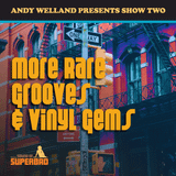 Andy Welland - Show 2 - More Rare Grooves & Vinyl Gems