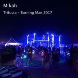 Mikah - Trifucta - Burning Man 2017
