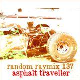 Random raymix 137 - asphalt traveller