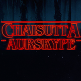 ChaiSuttaSkype - Stranger Things