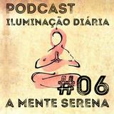 #06 - Livro a Mente Serena   Podcast Iluminação Diária por Jigme Wangchuck