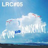 LRC: Episode #05 | Fun & Amusement