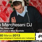 Play Saturday - 30/03/2013 (Ospite: Mirko Marchesani DJ)