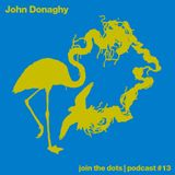 Join The Dots #13 // John Donaghy
