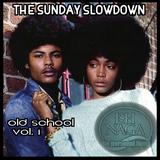 THE SUNDAY SLOWDOWN - OLD SCHOOL VOL. 1