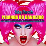 BABY MARCELO - PIRANHA DO BANHEIRO (JUST OLIVER SLAPING & BANGING BITCHES TRIBAL DRUMS REMIX)