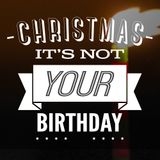 It's Not Your Birthday - Now What?