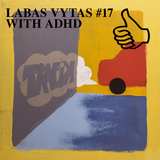 LABAS VYTAS #17 WITH ADHD
