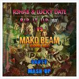 Mako - Beam (Dannic Mix) vs. R3hab & Lucky Date - Rip it up (Sauty MashUp)