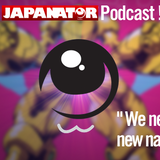 Japanator Podcast! Episode 01 - We need a new name!