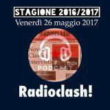 RADIOCLASH! 26 maggio 2017 /1977-2017 QUARANT'ANNI DI RADIOANTENNA1 - SPECIAL GUEST Nicola Caleffi