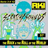 Scratchy Sounds 'The Rock and The Roll of The World': RKI Show Cinquantasette [Serie 3 #12]