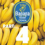 Banana Session Osaka Part 4 of 4