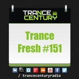 Trance Century Radio - RadioShow #TranceFresh 151