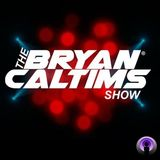 THE BRYAN CALTIMS SHOW #018