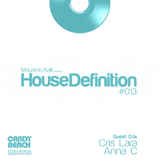 House Definition #013 - Guest DJs: Cris Lara & Anna C
