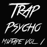 Trap Psycho Vol 1