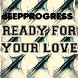 Ready For your Love __ DEEPPROGRESS MIX