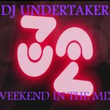 DJ UNDERTAKER WEEKEND IN THE MIX VOL.32