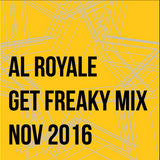 AL ROYALE - GET FREAKY MIX - NOV 16
