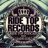 Ride Top Records Podcast 003 - Jade Cox