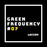Loccom - Green Frequency #07 [[O|O]]