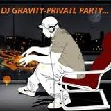 DJ GRAVITY-PRIVATE PARTY...