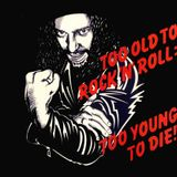 Too old to rock'n'roll, too young to die !!