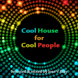Cool House for Cool People (Sept'14) selected & mixed by Jose V Blay