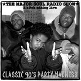 "MAJOR SOUL RADIO SHOW "" Classic 90's Party Madness """