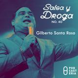 Salsa y Droga No. 40 - Gilberto Santa Rosa