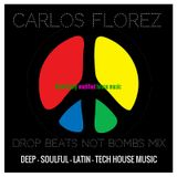 Carlos Florez - Genetically Modified House music. Drop beats not bombs mix May/June 2016.