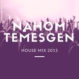Nahom  Temesgen - House Mix