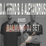 D.J. MIRKO B. & ALEXANDRIUS PRESENTS: -BALMUNG DJ SET -