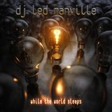 DJ Led Manville - While The World Sleeps (2018)