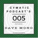 Cymatic Podcast 005 - Dave Mono - october 2017