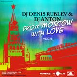 DJ DENIS RUBLEV & DJ ANTON - FROM MOSCOW WITH LOVE (EDM EDITION)