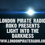 LIGHT INTO THE DARKNESS...ROKO LIVE WWW.LONDONPIRATERADIO.CO.UK