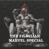 The Filmiliar Marvel Special